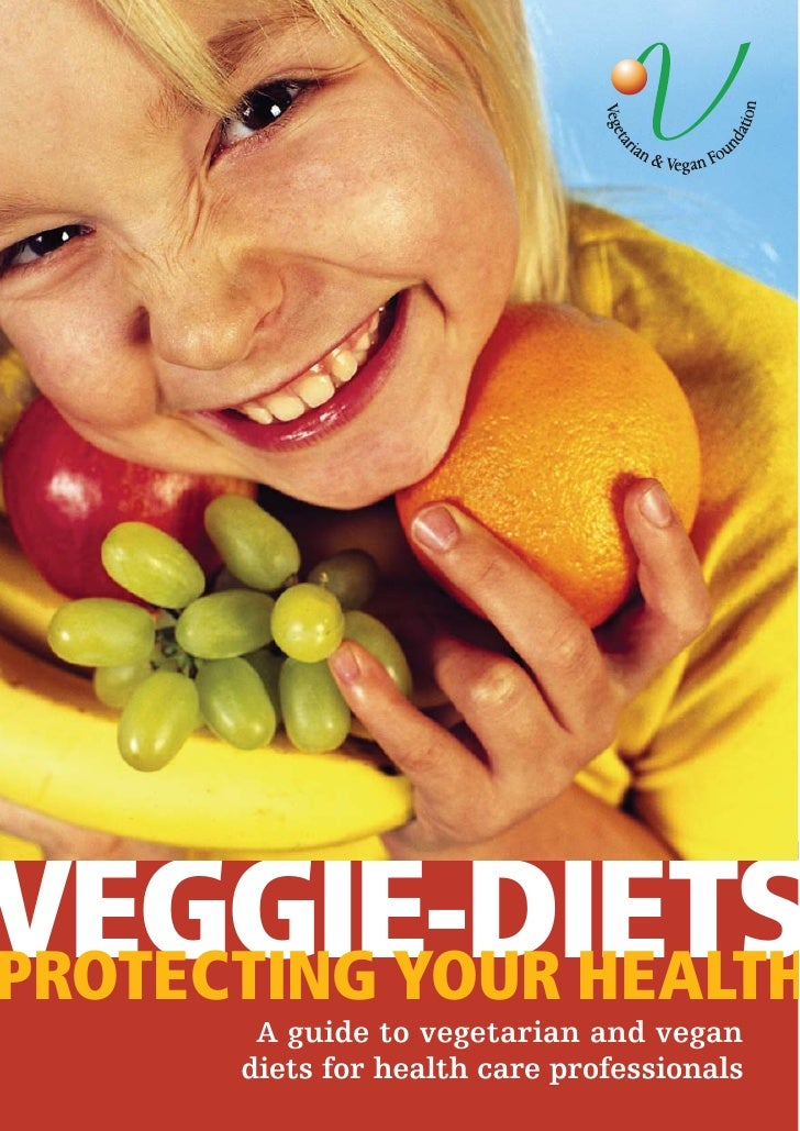 VEGGIE-DIETS PROTECTING YOUR HEALTH        A guide to vegetarian and vegan       diets for health care professionals