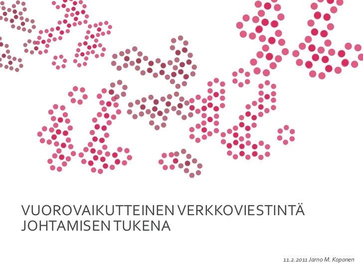 VUOROVAIKUTTEINEN VERKKOVIESTINTÄ JOHTAMISEN TUKENA                                    11.2.2011 Jarno M. Kopo...