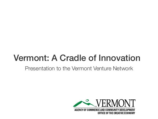 Vermont: A Cradle of InnovationPresentation to the Vermont Venture Network