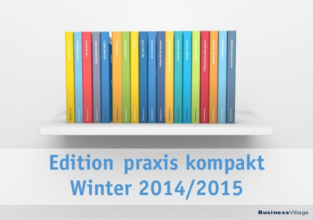BusinessVillage  Edition praxis kompakt  Winter 2014/2015
