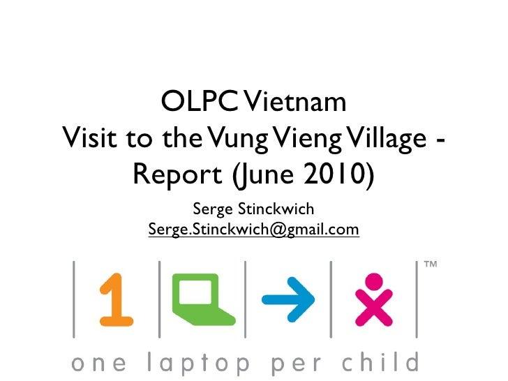 OLPC Vietnam Visit to the Vung Vieng Village -        Report (June 2010)              Serge Stinckwich        Serge.Stinck...