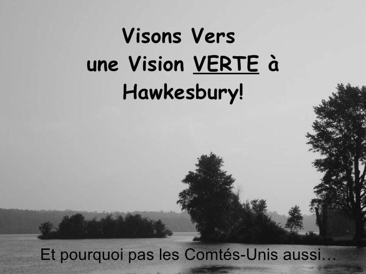 Visons Vers  une Vision  VERTE  à Hawkesbury! Et pourquoi pas les Comtés-Unis aussi…