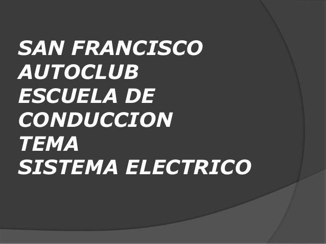 SAN FRANCISCOAUTOCLUBESCUELA DECONDUCCIONTEMASISTEMA ELECTRICO