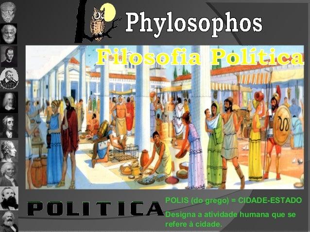 POLIS (do grego) = CIDADE-ESTADO  Designa a atividade humana que se  refere à cidade.