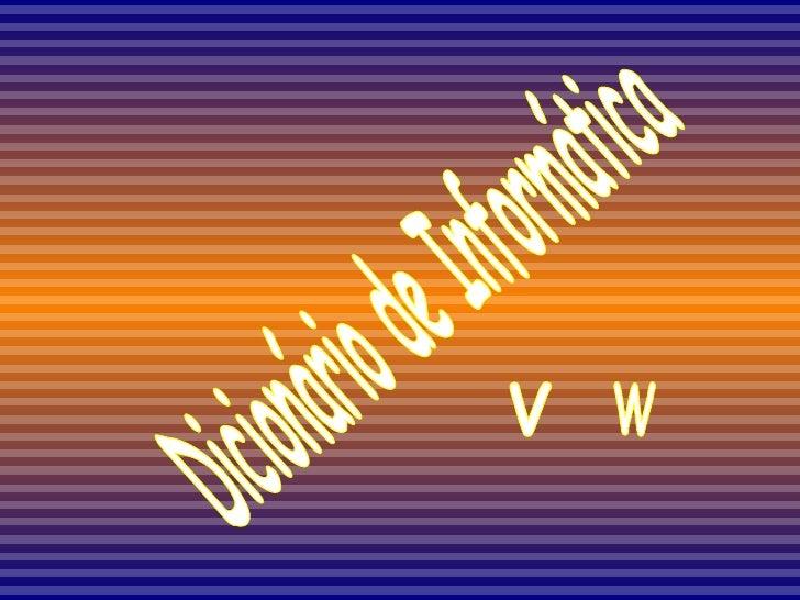 Dicionário de Informática V W