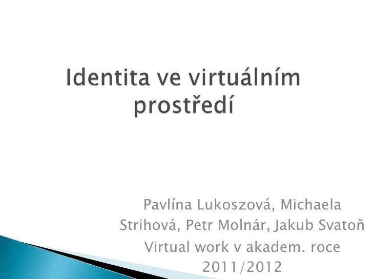 Pavlína Lukoszová, Michaela Strihová, Petr Molnár,   Jakub Svatoň Virtual work v akadem. roce 2011/2012