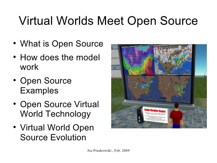Virtual Worlds Meet Open Source <ul><li>What is Open Source </li></ul><ul><li>How does the model work </li></ul><ul><li>Op...