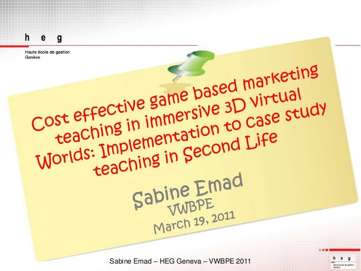Cost effective game based marketing teaching in immersive 3D virtual Worlds: Implementation to case study teaching in Seco...