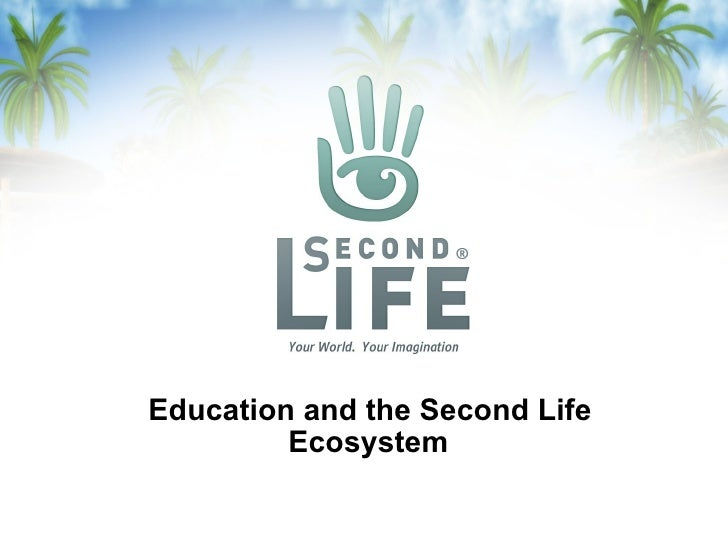 Education and the Second Life Ecosystem