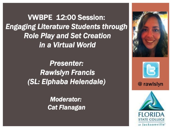 VWBPE 12:00 Session:Engaging Literature Students through     Role Play and Set Creation         in a Virtual World        ...