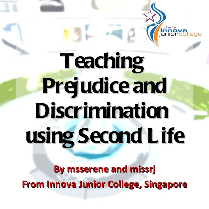 Teaching  Prejudice and Discriminationusing Second L ife       By msserene and missrjFrom Innova Junior College, Singapore
