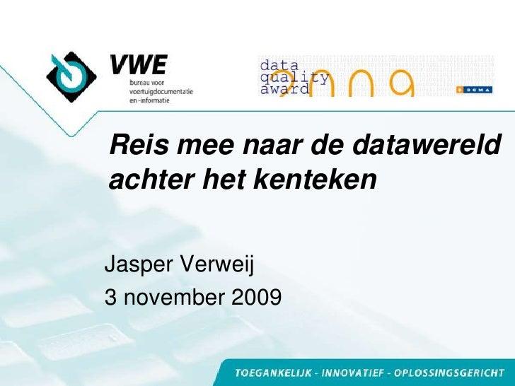 Reis mee naar de datawereld achter het kenteken<br />Jasper Verweij<br />3 november 2009<br />