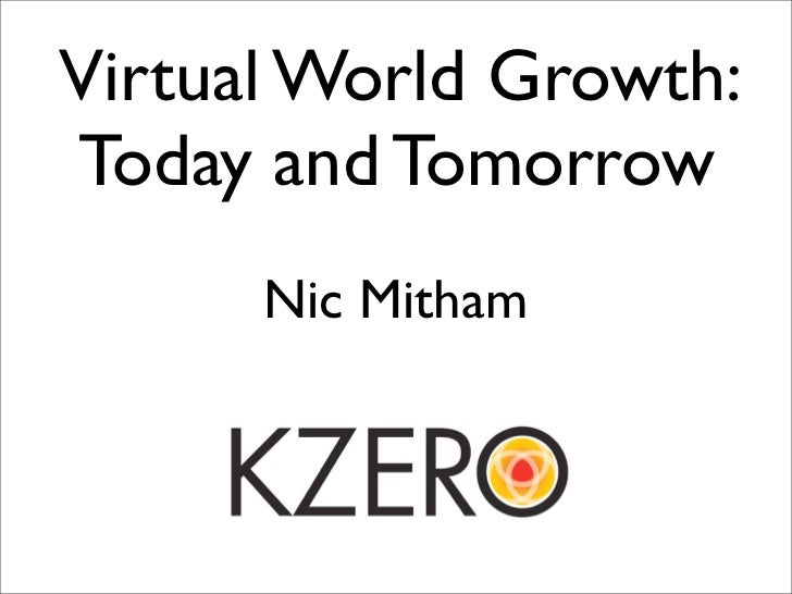 Virtual World Growth: Today and Tomorrow       Nic Mitham