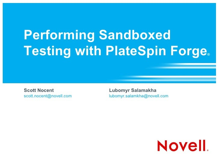 Performing Sandboxed Testing with PlateSpin Forge                            ®     Scott Nocent              Lubomyr Salam...