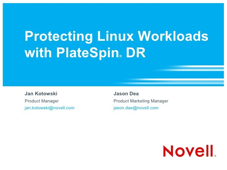Protecting Linux Workloads with PlateSpin DR           ®     Jan Kotowski              Jason Dea Product Manager          ...