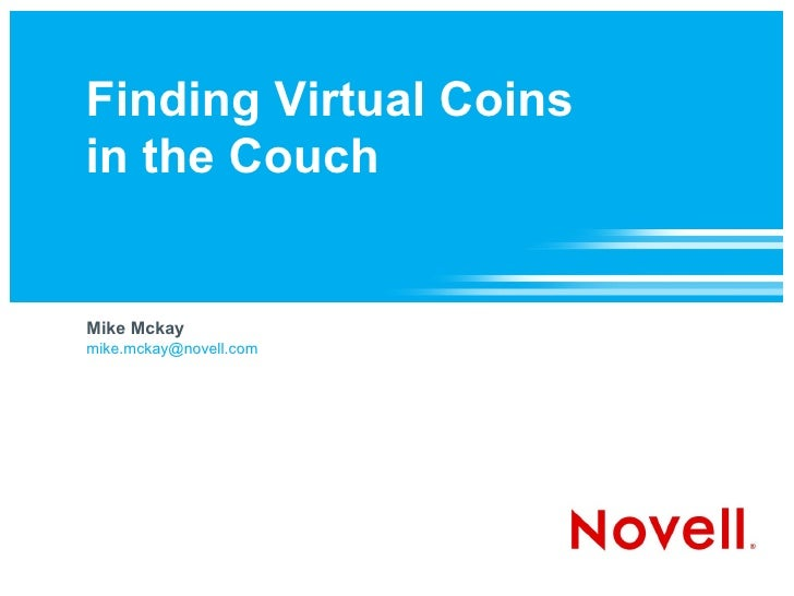 Finding Virtual Coins in the Couch   Mike Mckay mike.mckay@novell.com