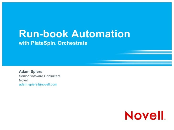 Run-book Automation with PlateSpin Orchestrate                       ®     Adam Spiers Senior Software Consultant Novell a...