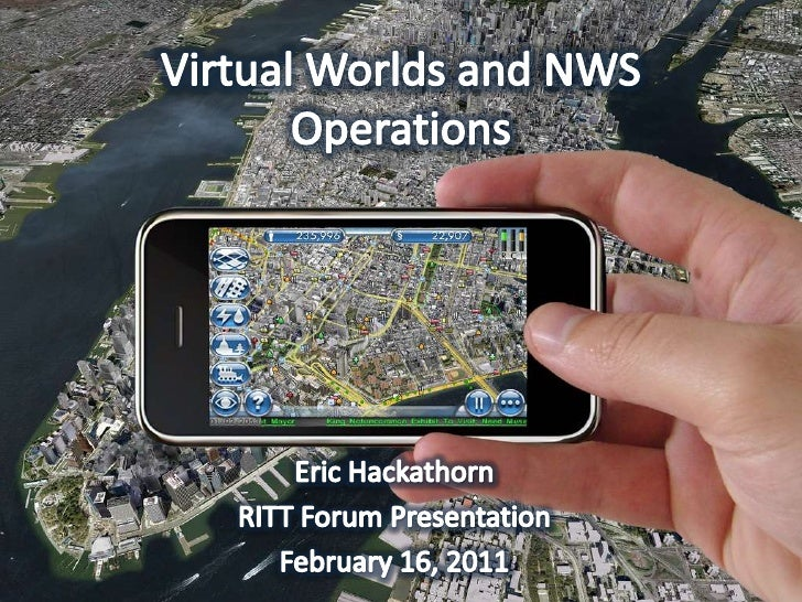 Virtual Worlds and NWS Operations<br />Eric Hackathorn<br />RITT Forum Presentation<br />February 16, 2011<br />