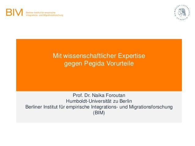 Mit wissenschaftlicher Expertise gegen Pegida Vorurteile Prof. Dr. Naika Foroutan Humboldt-Universität zu Berlin Berliner ...