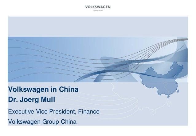 Volkswagen in ChinaDr. Joerg MullExecutive Vice President, FinanceVolkswagen Group China