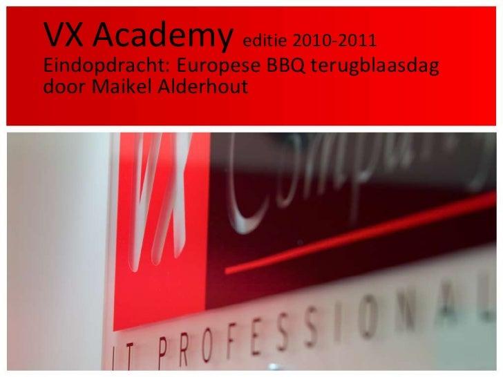 VX Academyeditie 2010-2011Eindopdracht: Europese BBQ terugblaasdagdoor Maikel Alderhout<br />
