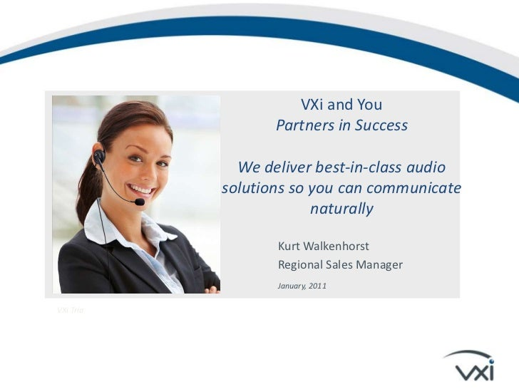 VXi and YouPartners in Success<br />We deliver best-in-class audio solutions so you can communicate naturally<br />Kurt Wa...