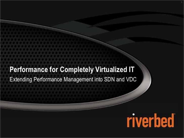 1Performance for Completely Virtualized ITExtending Performance Management into SDN and VDC