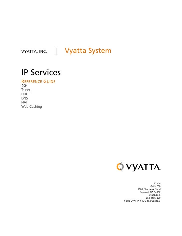 Title     VYATTA, INC.       Vyatta System   IP Services REFERENCE GUIDE SSH Telnet DHCP DNS NAT Web Caching              ...
