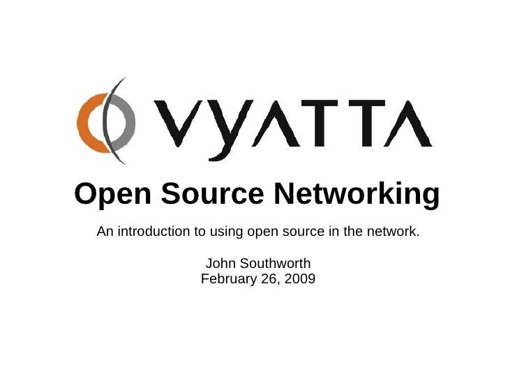 Open Source Networking  An introduction to using open source in the network.                    John Southworth           ...