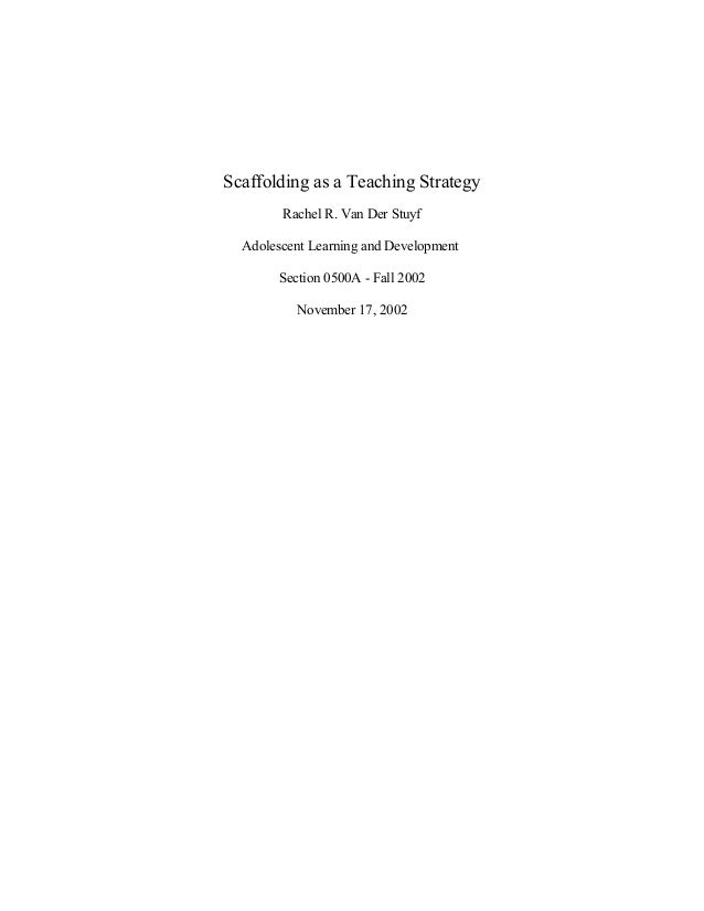 Scaffolding as a Teaching Strategy        Rachel R. Van Der Stuyf  Adolescent Learning and Development       Section 0500A...