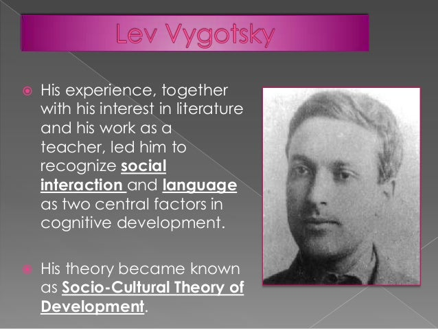 the use of vygotskys sociocultural theory in A sociocultural perspective has been developed in a dialogical opposition to these (and other) approaches to address the issues of multiplicity of developmental direc- tionality and its socially constructive, relational, negotiable, and emergent character.