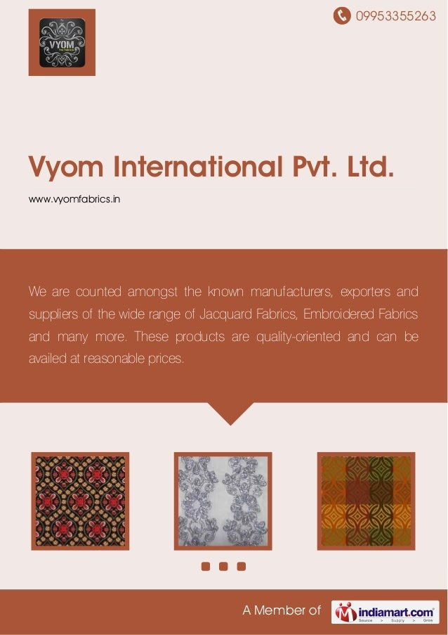 09953355263A Member ofVyom International Pvt. Ltd.www.vyomfabrics.inWe are counted amongst the known manufacturers, export...