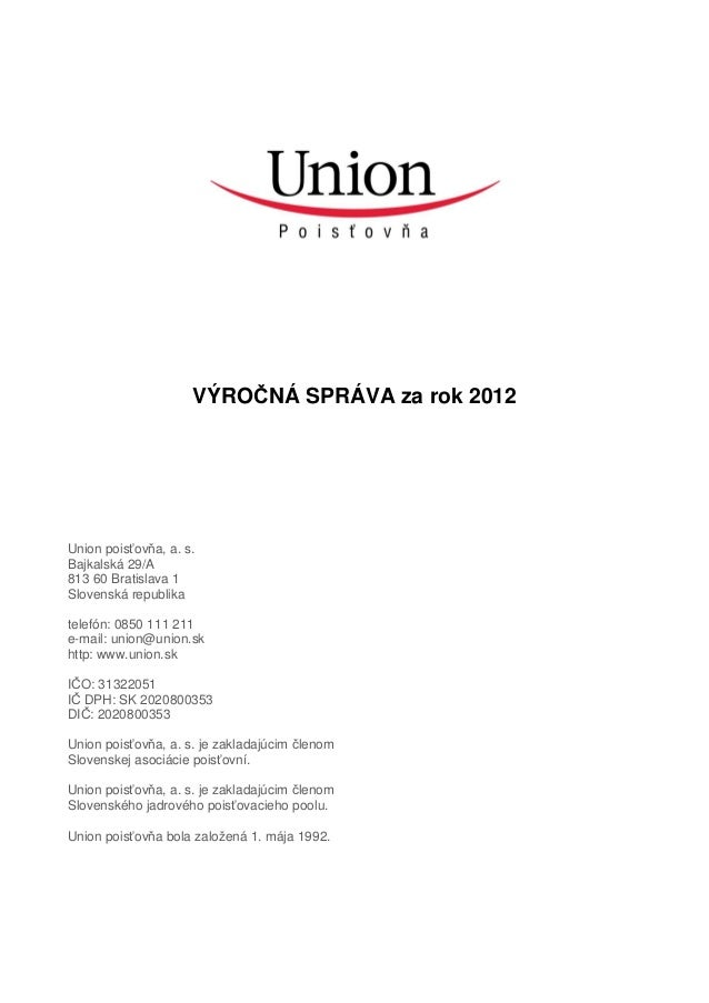 VÝROČNÁ SPRÁVA za rok 2012Union poisťovňa, a. s.Bajkalská 29/A813 60 Bratislava 1Slovenská republikatelefón: 0850 111 211e...