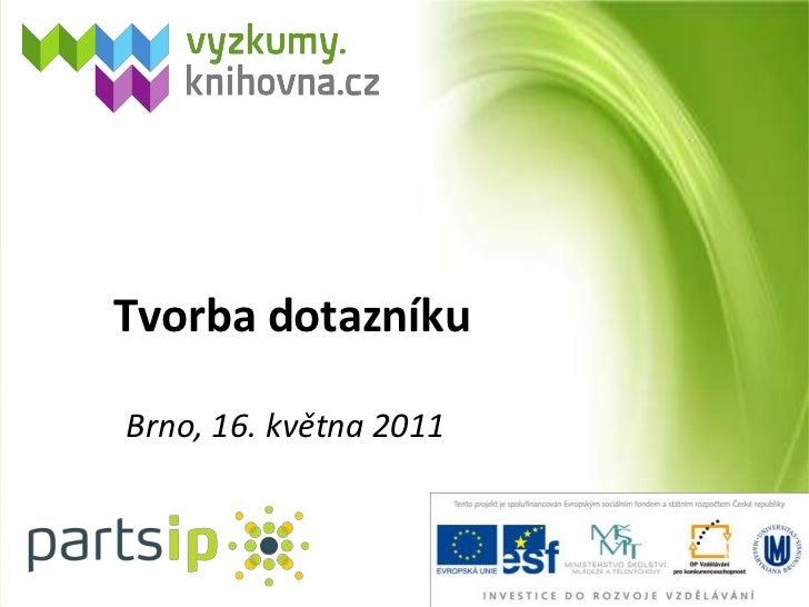 Tvorba dotazníku<br />Brno, 16. května 2011<br />