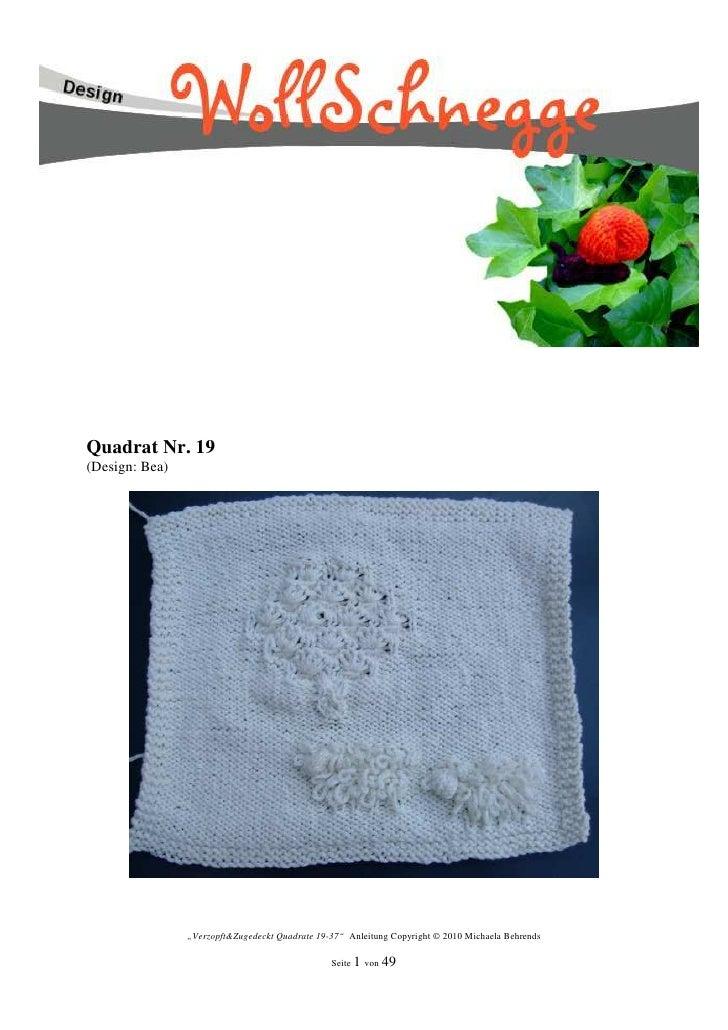 """Quadrat Nr. 19(Design: Bea)                """"Verzopft&Zugedeckt Quadrate 19-37"""" Anleitung Copyright © 2010 Michaela Behrend..."""