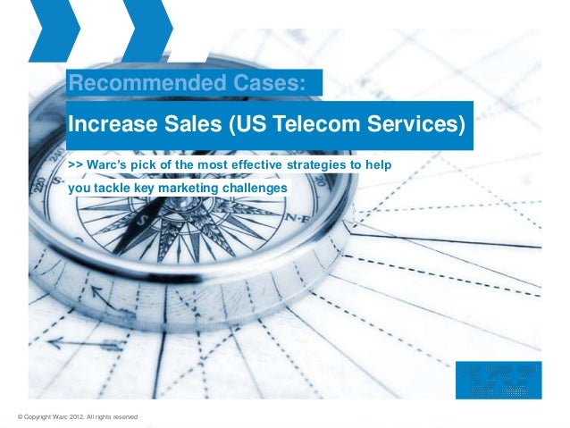 Recommended Cases:                 Increase Sales (US Telecom Services)                 >> Warc's pick of the most effecti...