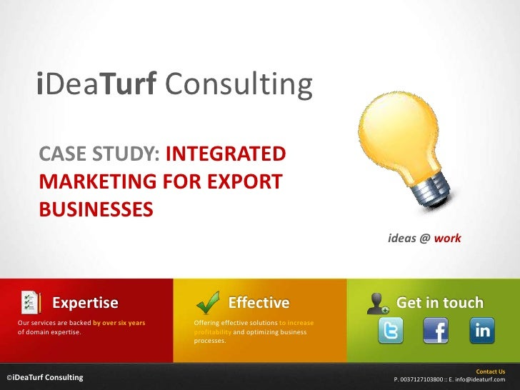 iDeaTurfConsulting<br />CASE STUDY: INTEGRATED MARKETING FOR EXPORT BUSINESSES<br />ideas @ work<br />Effective<br />Exper...