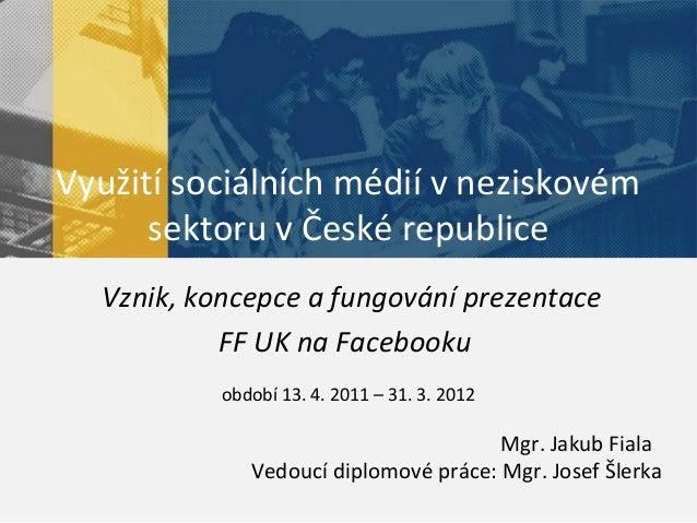 Využití sociálních médií v neziskovém      sektoru v České republice  Vznik, koncepce a fungování prezentace           FF ...