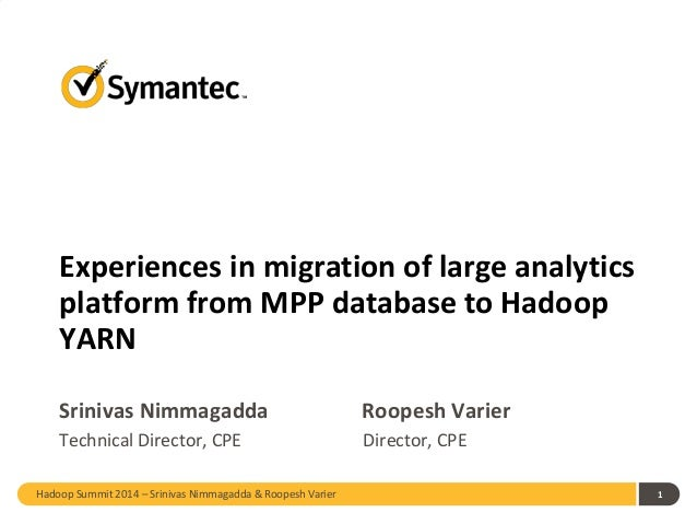 Hadoop Summit 2014 – Srinivas Nimmagadda & Roopesh Varier 1 Experiences in migration of large analytics platform from MPP ...