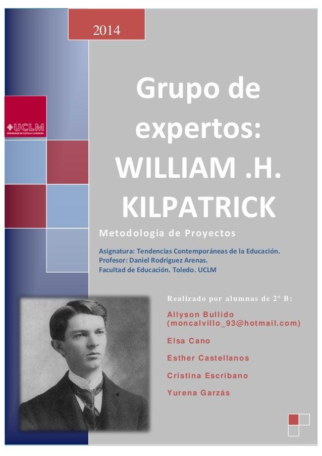 Grupo de expertos: WILLIAM .H. KILPATRICK Metodología de Proyectos Asignatura: Tendencias Contemporáneas de la Educación. ...