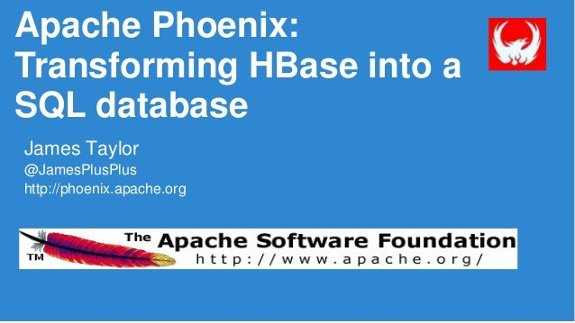 Apache Phoenix: Transforming HBase into a SQL database James Taylor @JamesPlusPlus http://phoenix.apache.org