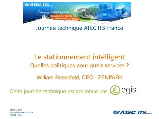 Journée technique ATEC ITS France Le stationnement intelligent Quelles politiques pour quels services ? Cette journée tech...