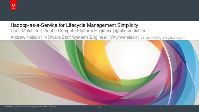 © 2013 Adobe Systems Incorporated. All Rights Reserved. Adobe Confidential. Hadoop-as-a-Service for Lifecycle Management S...