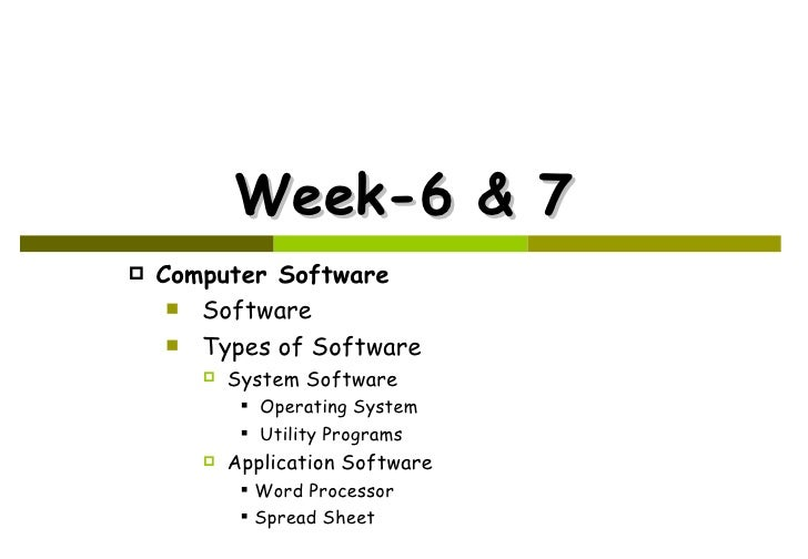 Week-6 & 7 <ul><li>Computer Software </li></ul><ul><ul><li>Software </li></ul></ul><ul><ul><li>Types of Software </li></ul...