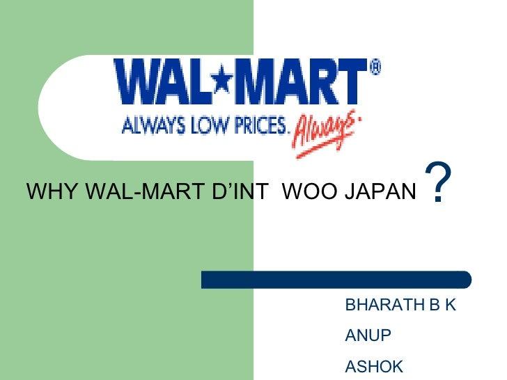 WHY WAL-MART D'INT  WOO JAPAN BHARATH B K ANUP  ASHOK  ?