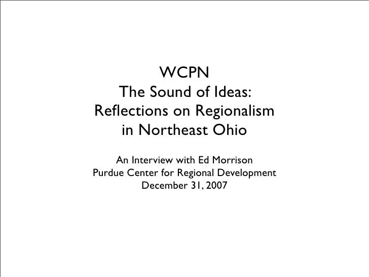WCPN    The Sound of Ideas: Reflections on Regionalism    in Northeast Ohio      An Interview with Ed Morrison Purdue Cente...