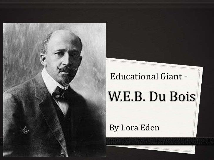 Educational Giant -<br />W.E.B. Du Bois<br />By Lora Eden<br />