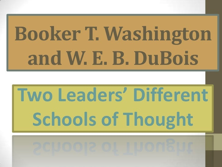 Booker T. Washington and W. E. B. DuBois <br />Two Leaders' Different  <br />Schools of Thought<br />