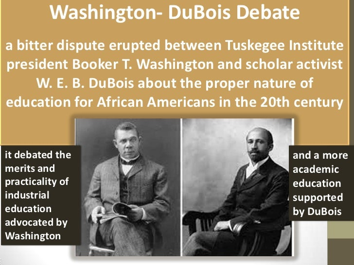 a comparison of works between booker washington and w e b dubois Essay- web dubois and booker t washington education is that whole system of human training within and without the school house walls, which molds and develops men (web dubois) this quote shows t.