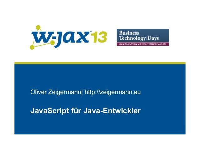 Oliver Zeigermann  http://zeigermann.eu  JavaScript für Java-Entwickler